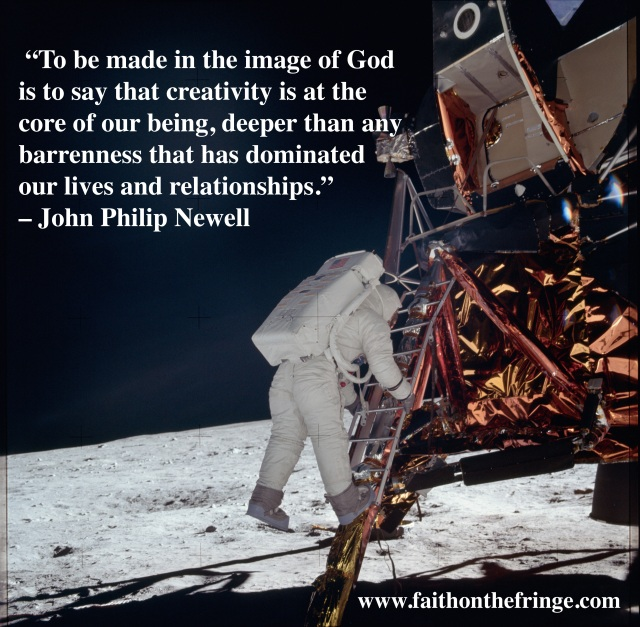 """""""To be made in the image of God is to say that creativity is at the core of our being, deeper than any barrenness that has dominated our lives and relationships."""" – John Philip Newell, Christ of the Celts, p. 4"""